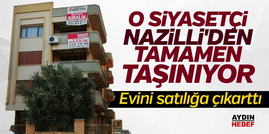 Nazillili siyasetçi evini satıyor