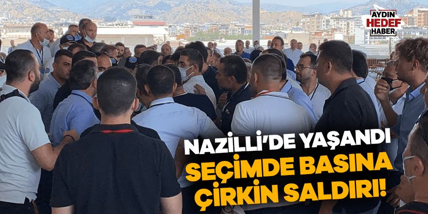 Nazilli'de basına çirkin saldırı