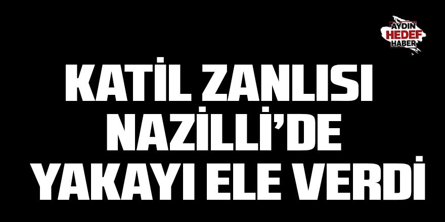 Katil zanlısı Nazilli'de yakayı ele verdi