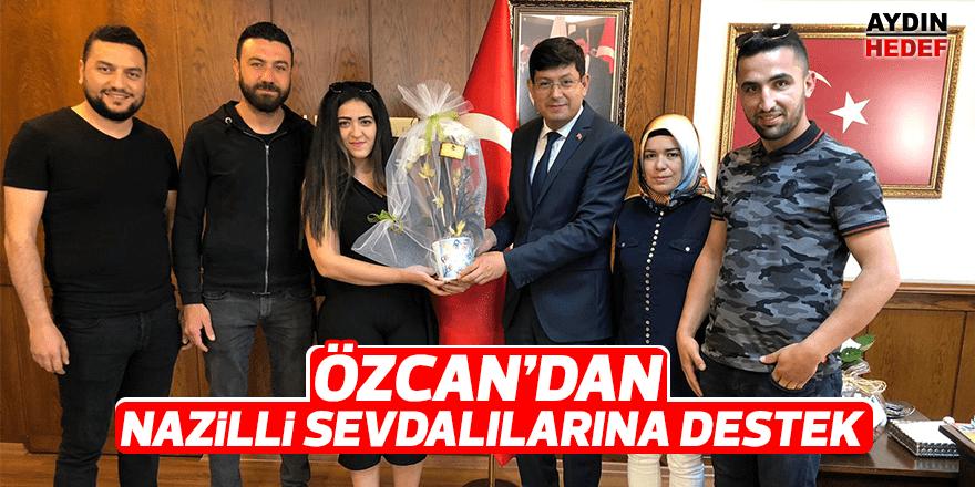 Özcan'dan 'Nazilli Sevdalıları'na büyük destek