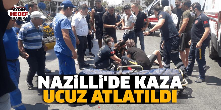 Nazilli'de kaza ucuz atlatıldı