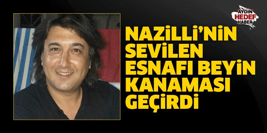 Nazilli'nin sevilen esnafı beyin kanaması geçirdi