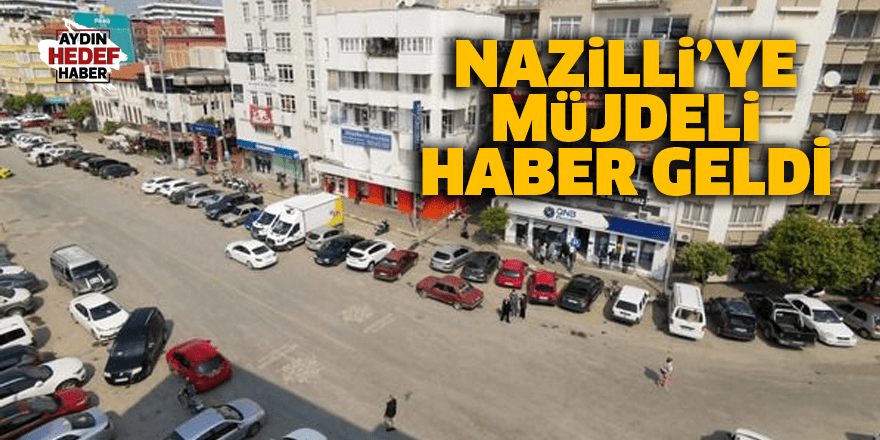 Nazilli'ye müjdeli haber geldi