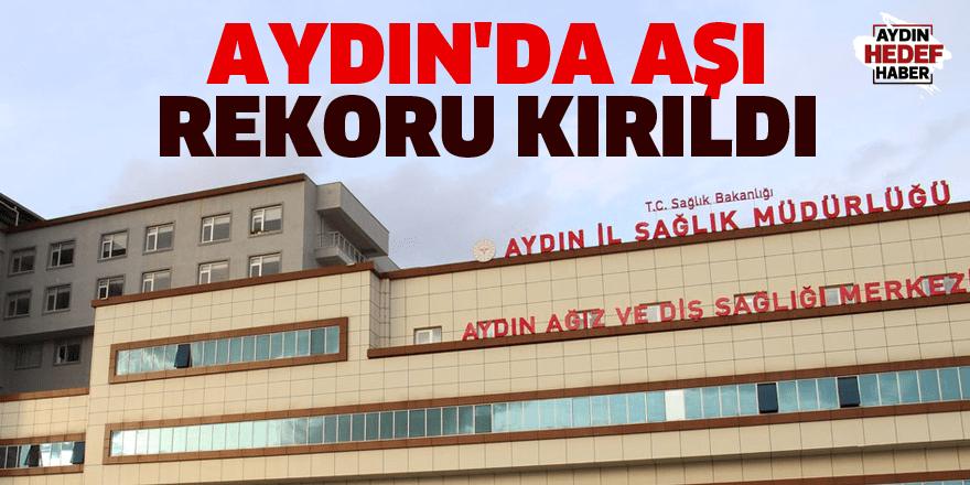 Aydın'da aşı rekoru kırıldı