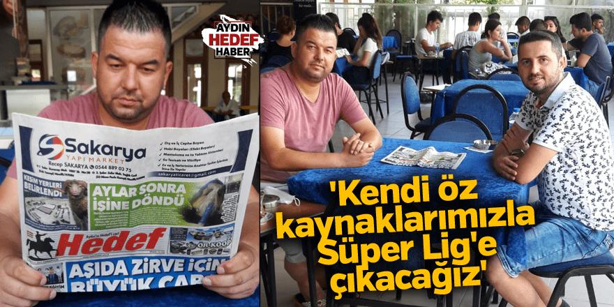 'Kendi öz kaynaklarımızla Süper Lig'e çıkacağız'