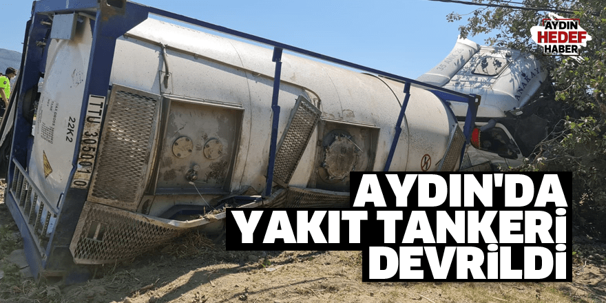Aydın'da yakıt tankeri devrildi
