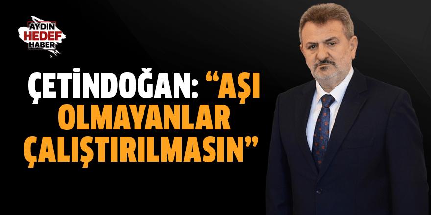 """Çetindoğan: """"Aşı olmayanlar çalıştırılmasın"""""""