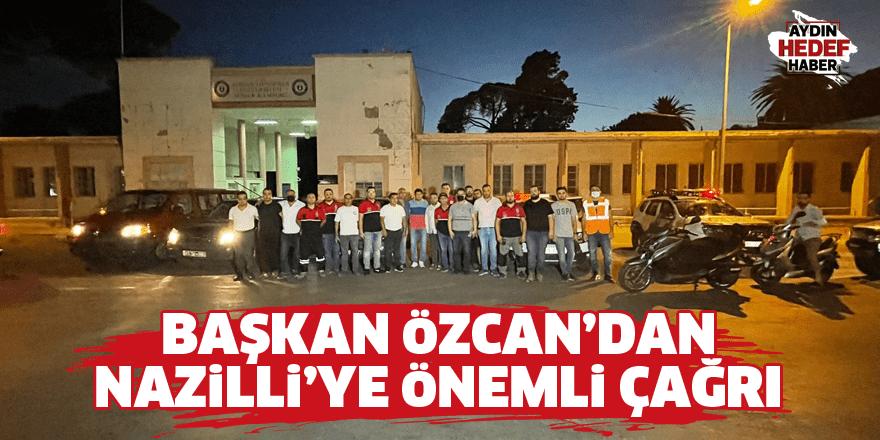 Başkan Özcan'dan Nazilli'ye önemli çağrı