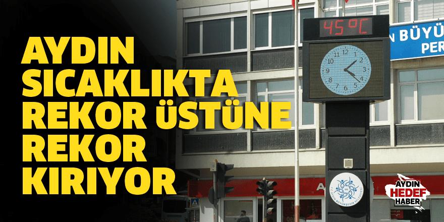 Aydın'da sıcaklık rekor üstüne rekor kırıyor
