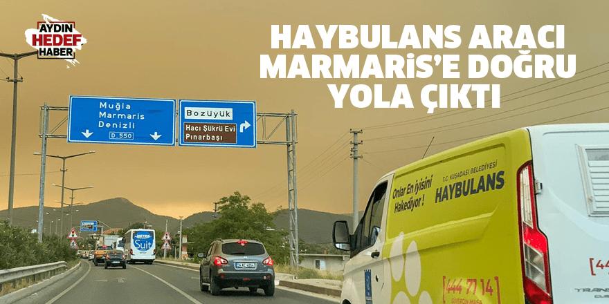 Haybulans aracı Marmaris'e doğru yola çıktı