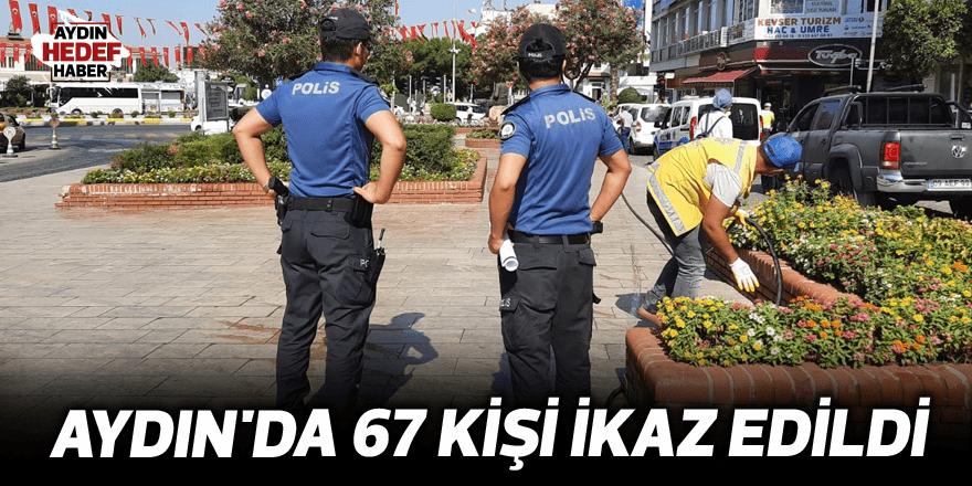 Aydın'da 67 kişi ikaz edildi
