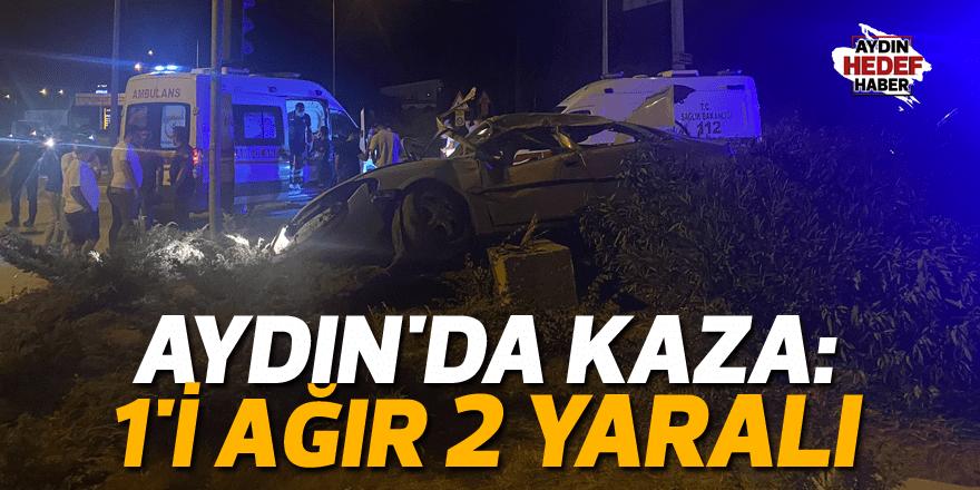 Aydın'da kaza:1'i ağır 2 yaralı