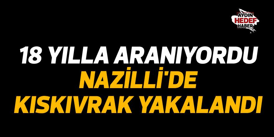 18 yılla aranıyordu Nazilli'de kıskıvrak yakalandı