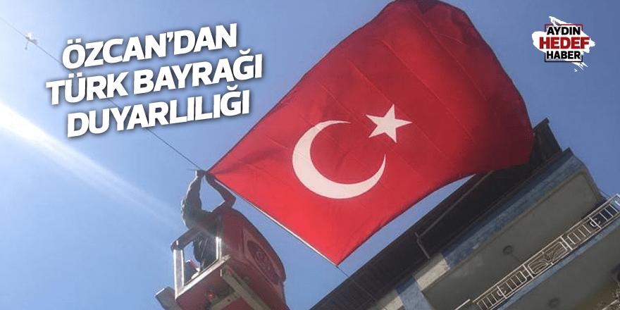 Özcan'dan Türk bayrağı duyarlılığı