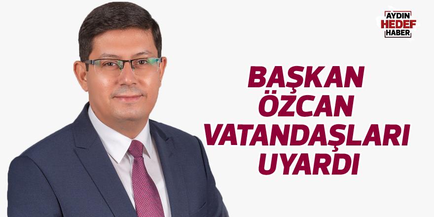 Başkan Özcan vatandaşları uyardı