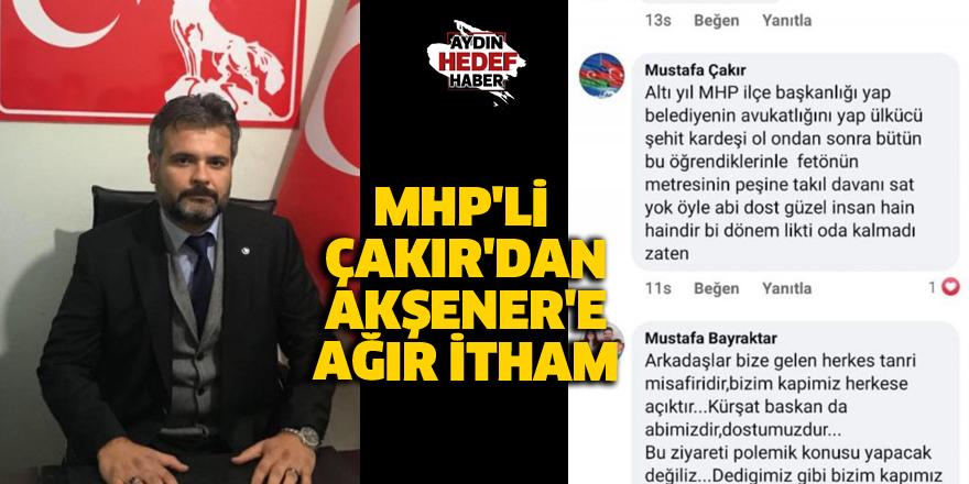 MHP'li Çakır'dan Akşener'e ağır itham
