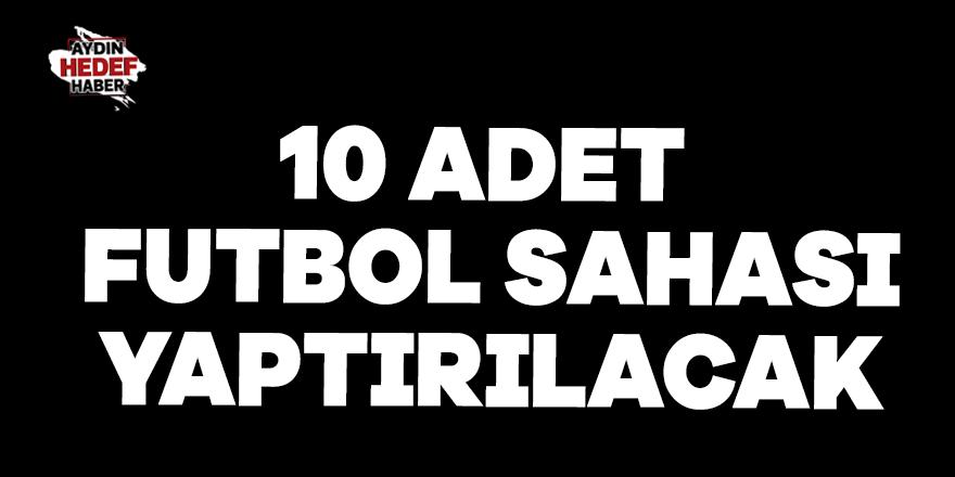 10 adet futbol sahası yaptırılacak