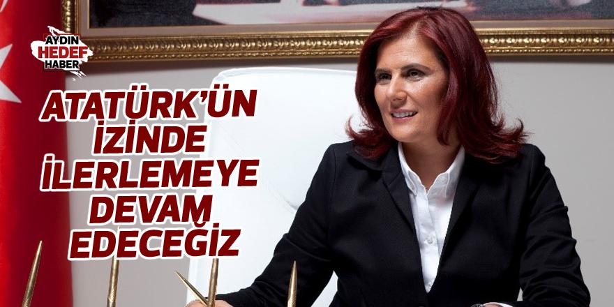 Atatürk'ün izinde ilerlemeye devam edeceğiz