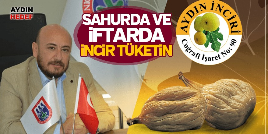 """""""Sahurda ve iftarda incir tüketin"""""""