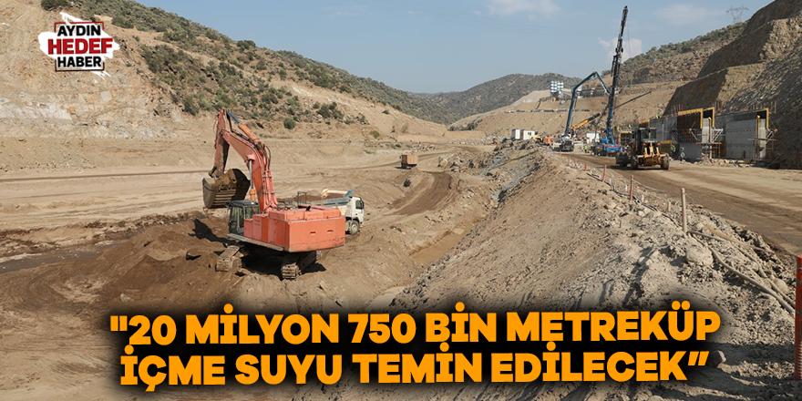 """""""20 milyon 750 bin metreküp içme suyu temin edilecek"""""""