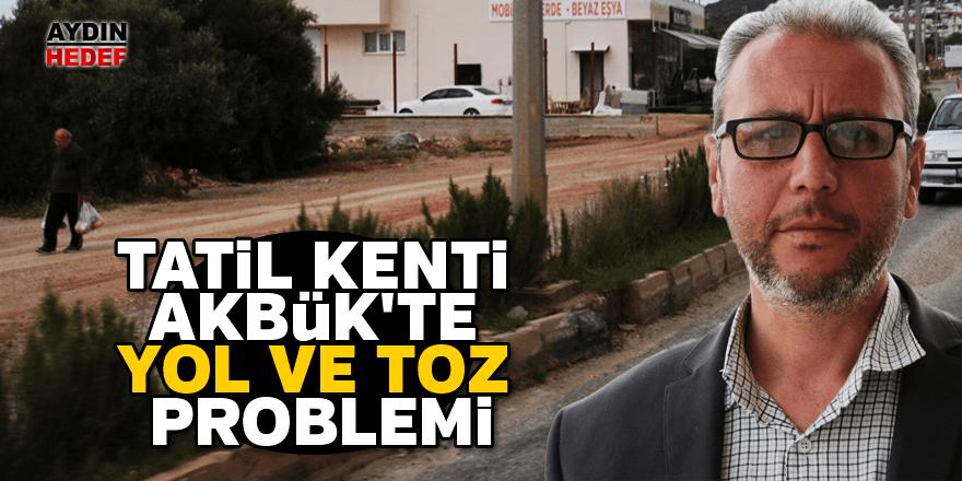 Tatil kenti Akbük'te yol ve toz problemi