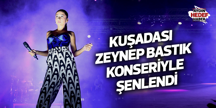 Kuşadası Zeynep Bastık konseriyle şenlendi