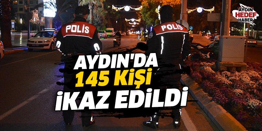 Aydın'da 145 kişi ikaz edildi