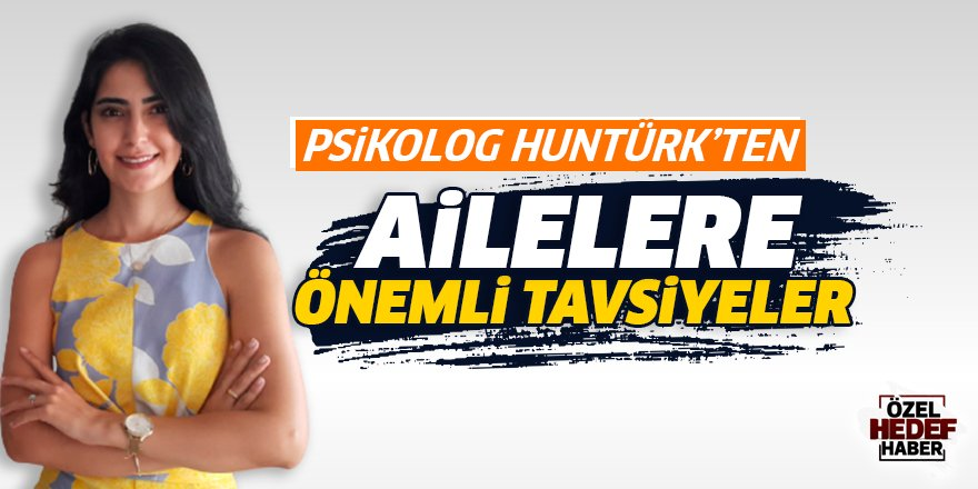 Psikolog Huntürk'ten ailelere önemli tavsiyeler