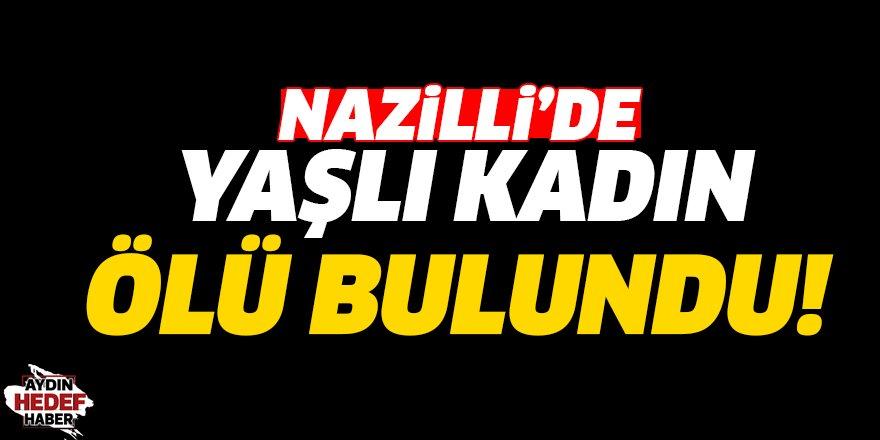 Nazilli'de yaşlı kadın ölü bulundu