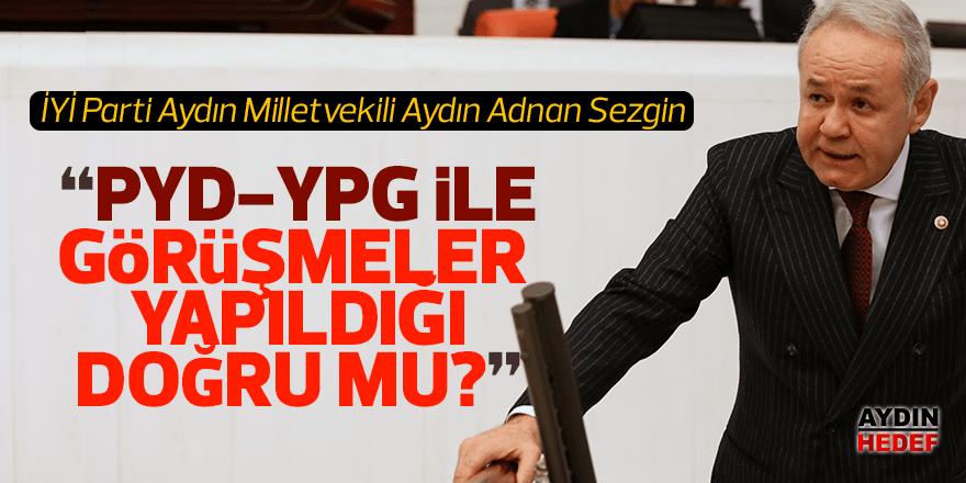"""Sezgin: """"PYD-YPG ile görüşmeler yapıldığı doğru mu?"""""""