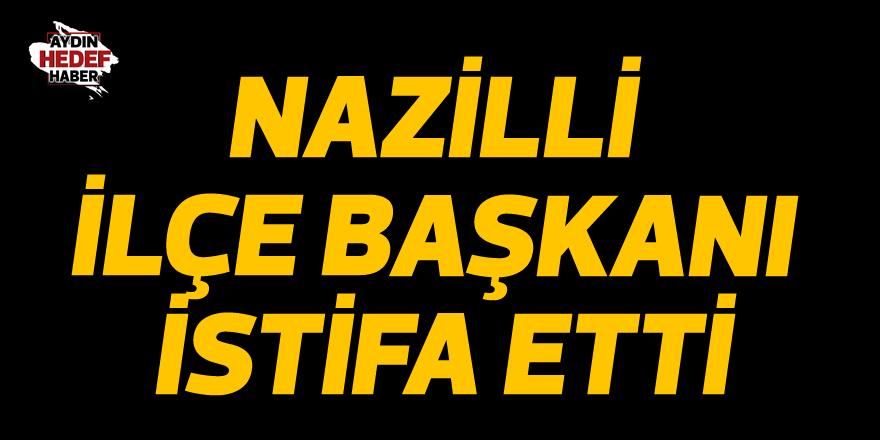 Nazilli ilçe başkanı istifa etti