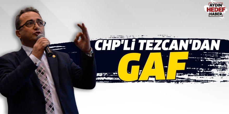 CHP'li Tezcan'dan gaf