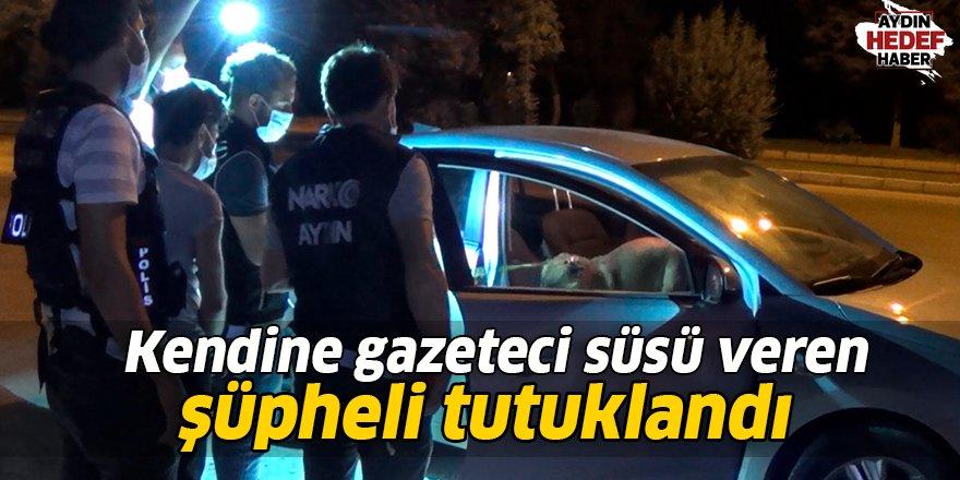 Kendine gazeteci süsü veren şüpheli tutuklandı