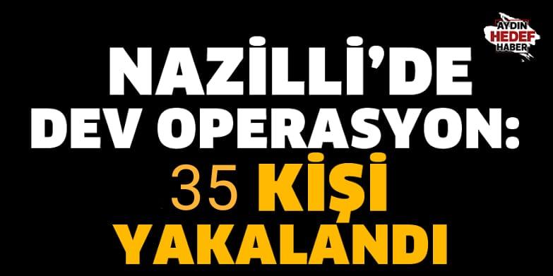 Nazilli'de operasyon: 35 kişi yakalandı