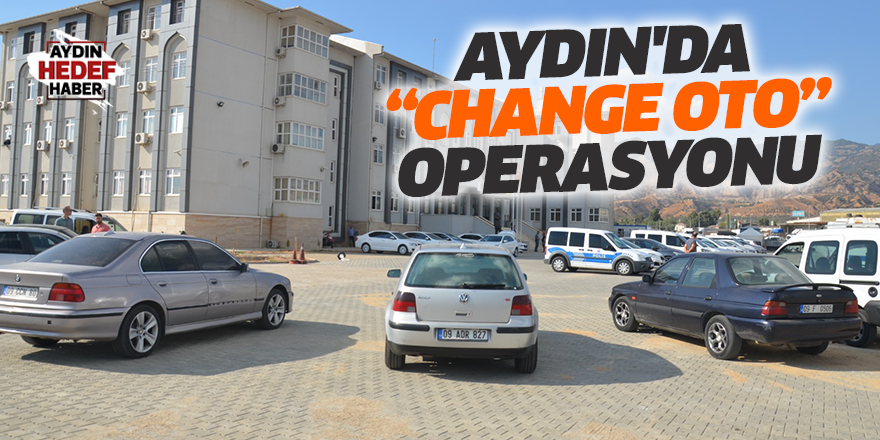 "Aydın'da ""change oto"" operasyonu"