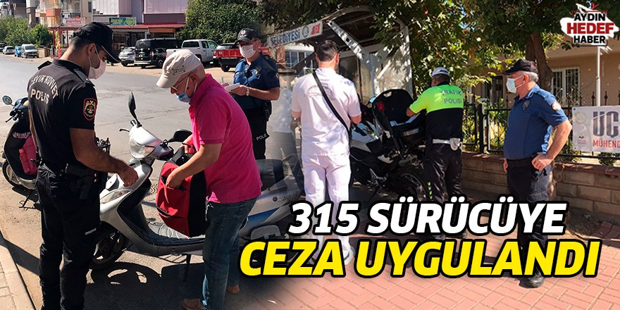 315 sürücüye ceza uygulandı