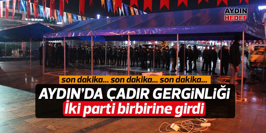 Aydın'da çadır gerginliği
