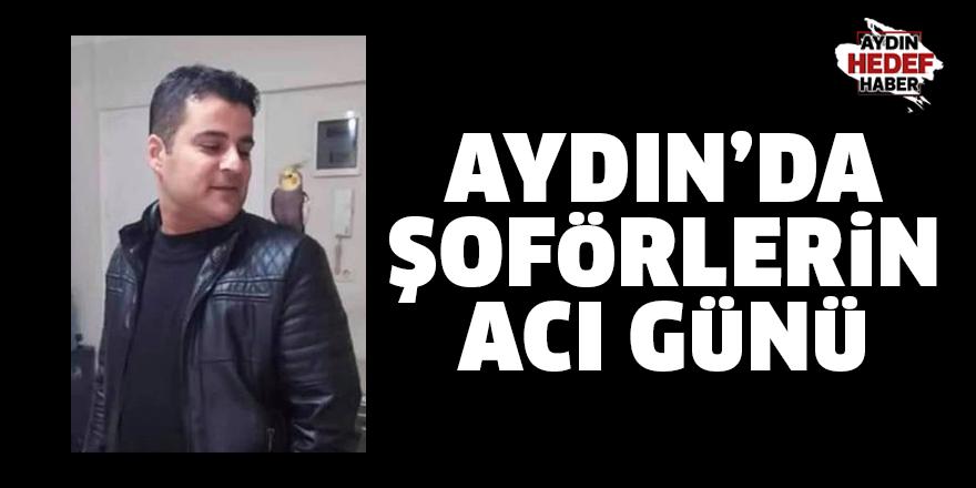 Aydın'da şoförlerin acı günü