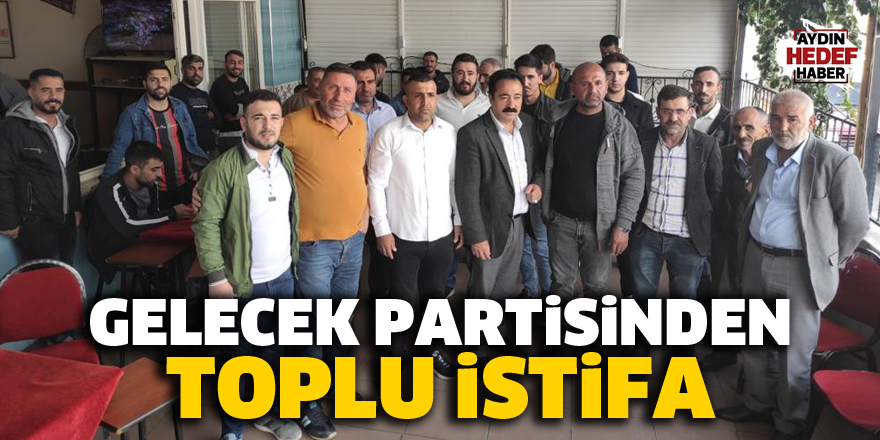 Gelecek Partisinden toplu istifa