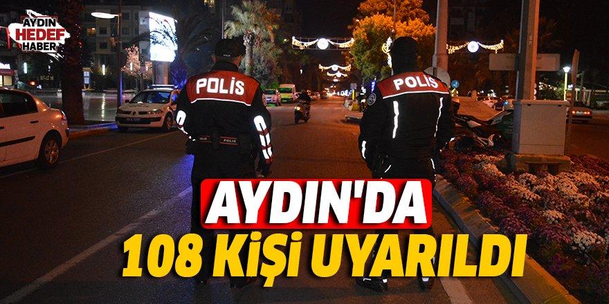 Aydın'da 108 kişi uyarıldı