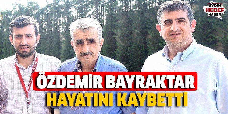 SON DAKİKA: Özdemir Bayraktar hayatını kaybetti