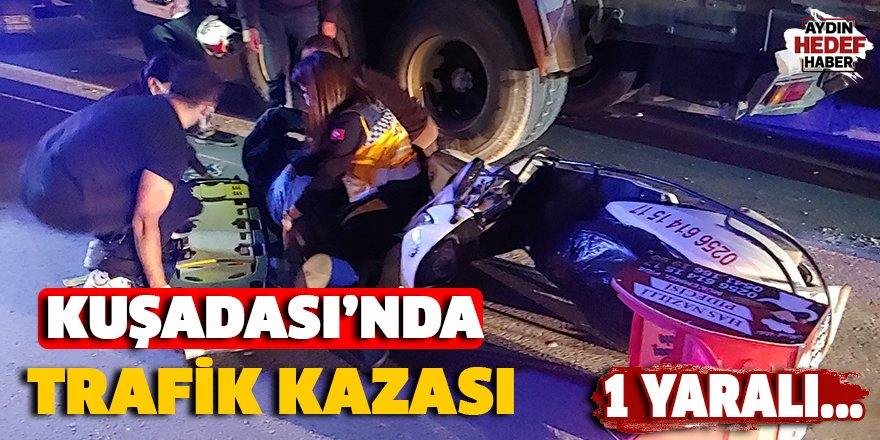 Kuşadası'nda motosiklet kamyona çarptı: 1 yaralı