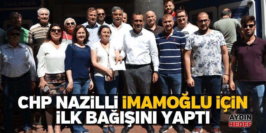 CHP Nazilli, İmamoğlu için ilk bağışını yaptı