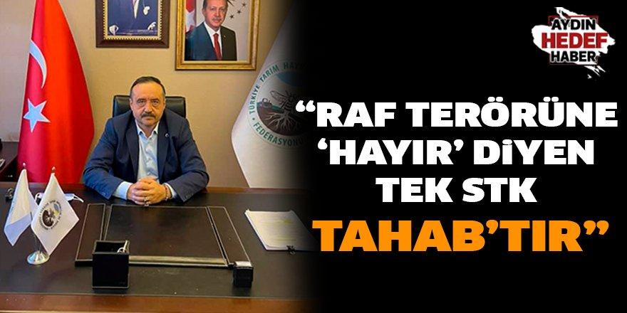 """""""Raf terörüne 'hayır' diyen tek STK TAHAB'tır"""""""