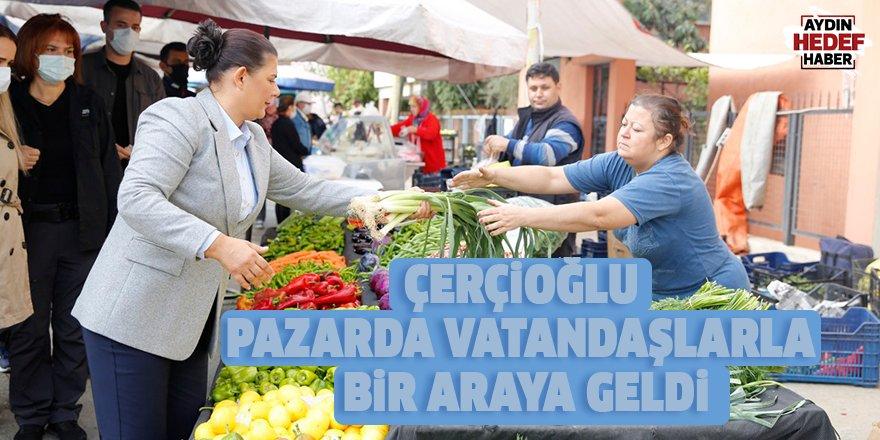 Çerçioğlu pazarda vatandaşlarla bir araya geldi