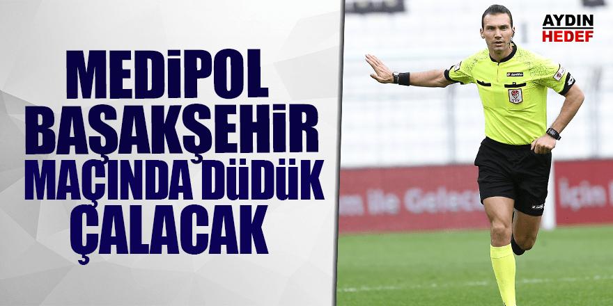 Medipol Başakşehir maçında düdük çalacak.
