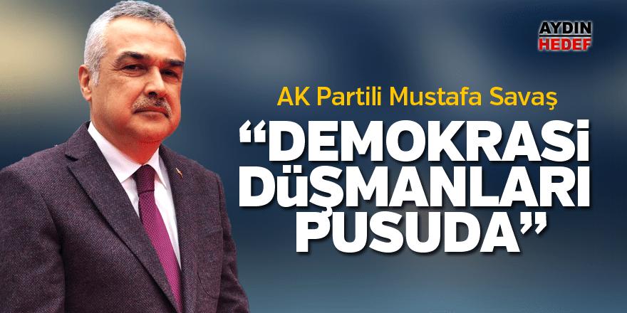 """AK Partili Savaş: """"Demokrasi düşmanları pusuda"""""""