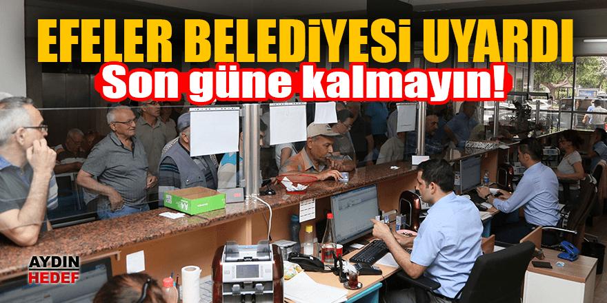 Efeler Belediyesi uyardı: Son güne kalmayın
