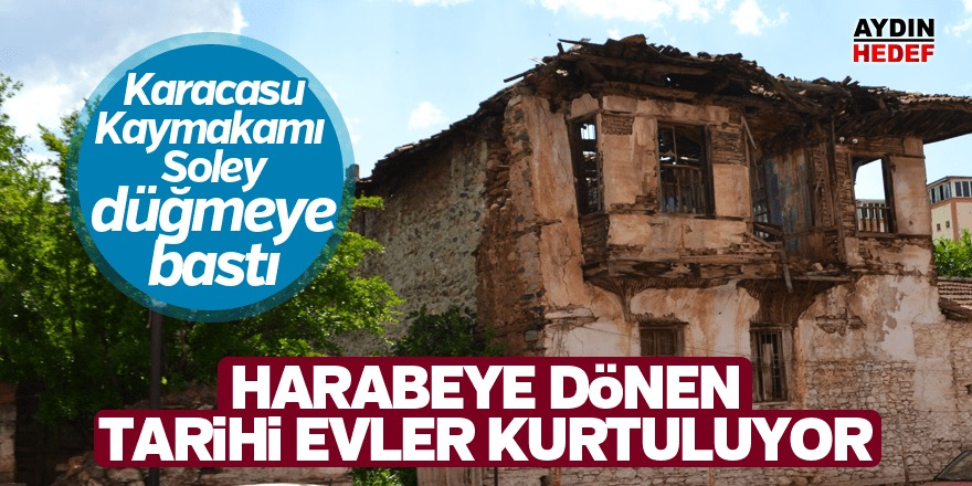Harabeye dönen tarihi evler kurtuluyor