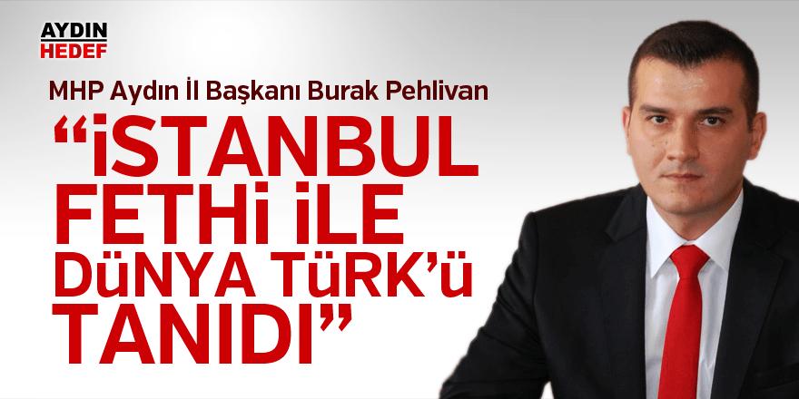 """Pehlivan, """"İstanbul Fethi ile dünya Türk'ü tanıdı"""""""